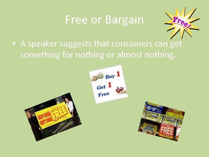 Free or Bargain • A speaker suggests that consumers can get something for nothing