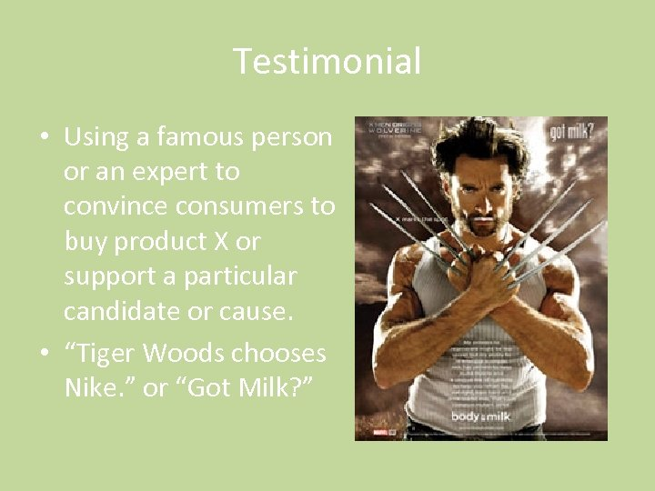 Testimonial • Using a famous person or an expert to convince consumers to buy
