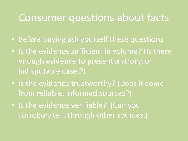 Consumer questions about facts • Before buying ask yourself these questions • Is the