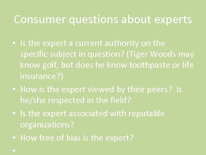 Consumer questions about experts • Is the expert a current authority on the specific