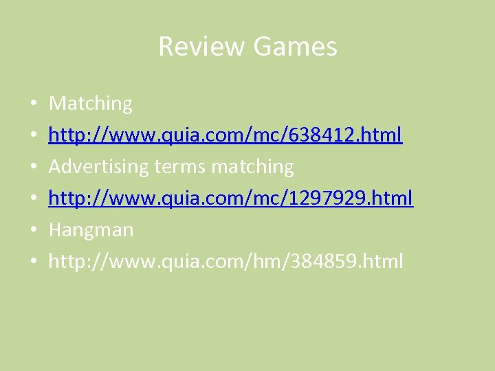 Review Games • • • Matching http: //www. quia. com/mc/638412. html Advertising terms matching
