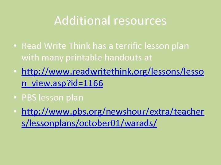Additional resources • Read Write Think has a terrific lesson plan with many printable