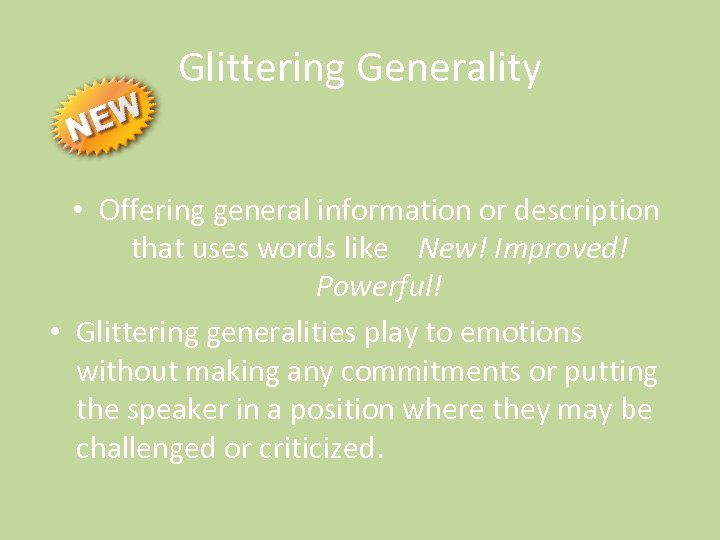 Glittering Generality • Offering general information or description that uses words like New! Improved!