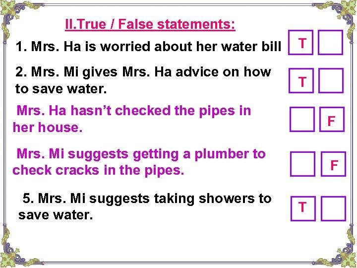 II. True / False statements: 1. Mrs. Ha is worried about her water bill