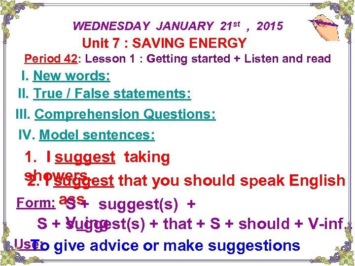 WEDNESDAY JANUARY 21 st , 2015 Unit 7 : SAVING ENERGY Period 42: Lesson