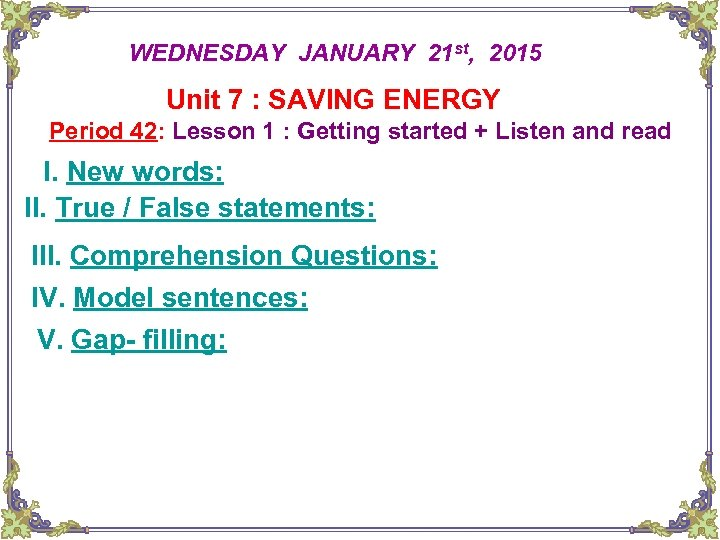 WEDNESDAY JANUARY 21 st, 2015 Unit 7 : SAVING ENERGY Period 42: Lesson 1