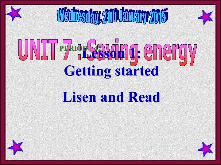 PERIOD : 42 Lesson 1: Getting started Lisen and Read