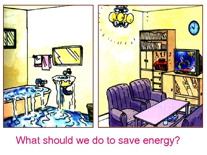 What should we do to save energy?