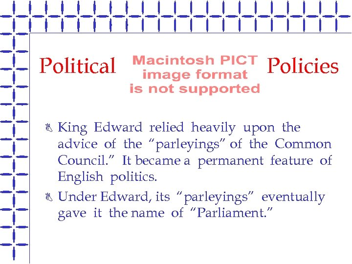 "Political B B Policies King Edward relied heavily upon the advice of the ""parleyings"""