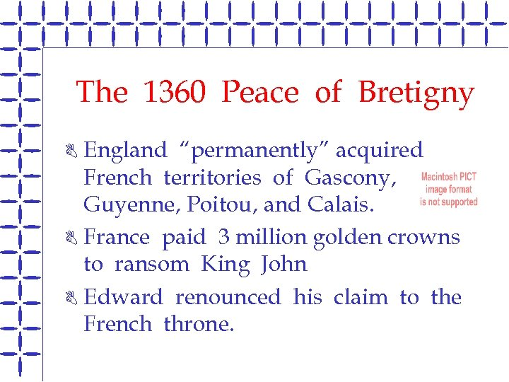 "The 1360 Peace of Bretigny England ""permanently"" acquired French territories of Gascony, Guyenne, Poitou,"