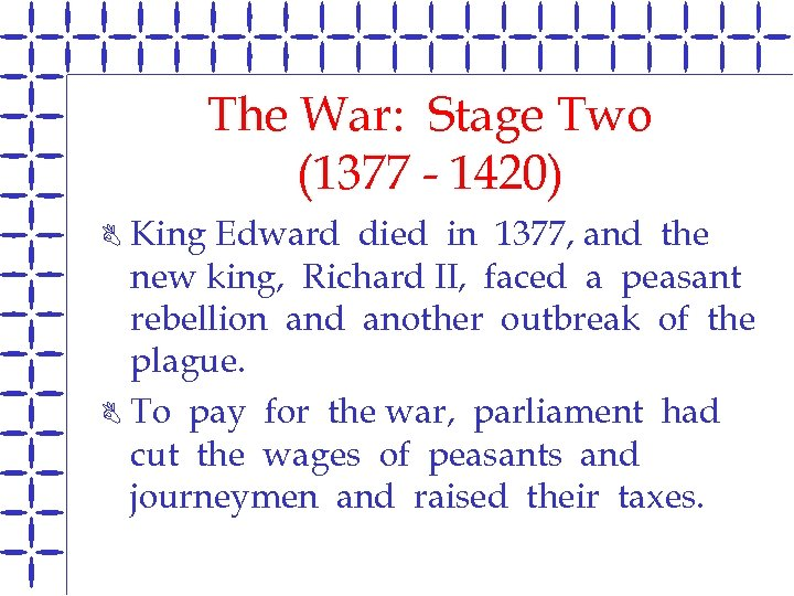 The War: Stage Two (1377 - 1420) King Edward died in 1377, and the