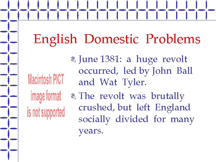 English Domestic Problems June 1381: a huge revolt occurred, led by John Ball and