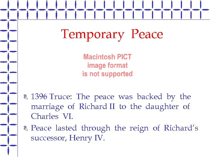Temporary Peace B B 1396 Truce: The peace was backed by the marriage of