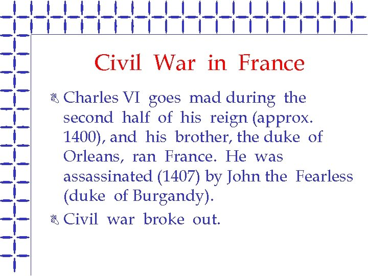 Civil War in France Charles VI goes mad during the second half of his