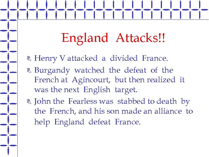 England Attacks!! B B B Henry V attacked a divided France. Burgandy watched the