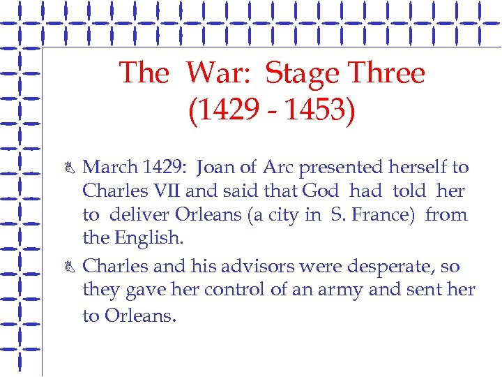 The War: Stage Three (1429 - 1453) B B March 1429: Joan of Arc