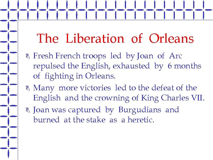 The Liberation of Orleans B B B Fresh French troops led by Joan of