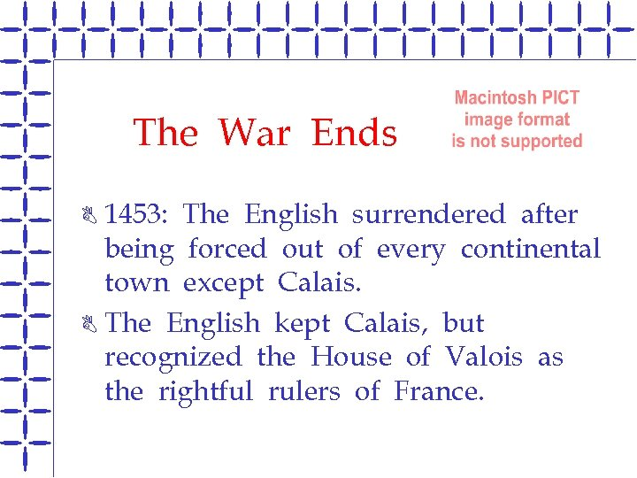 The War Ends 1453: The English surrendered after being forced out of every continental