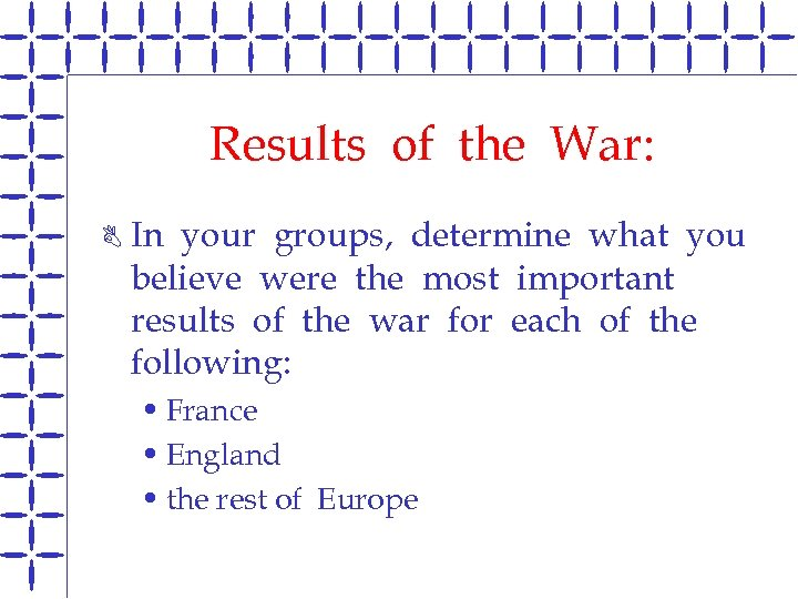 Results of the War: B In your groups, determine what you believe were the