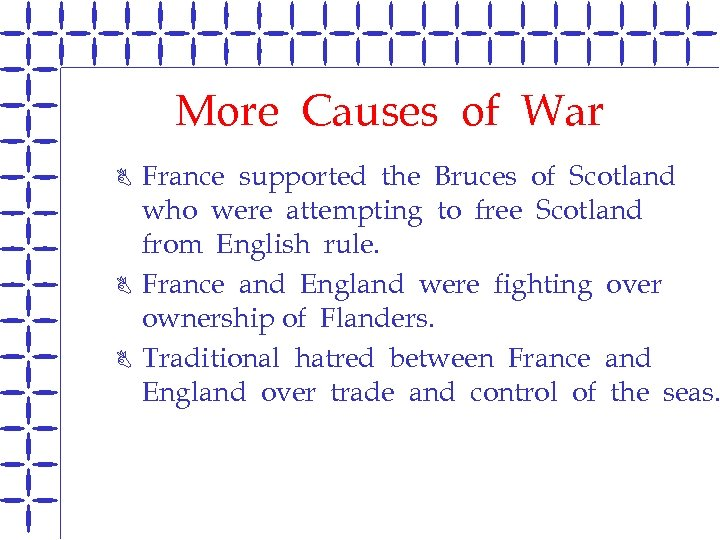 More Causes of War B B B France supported the Bruces of Scotland who