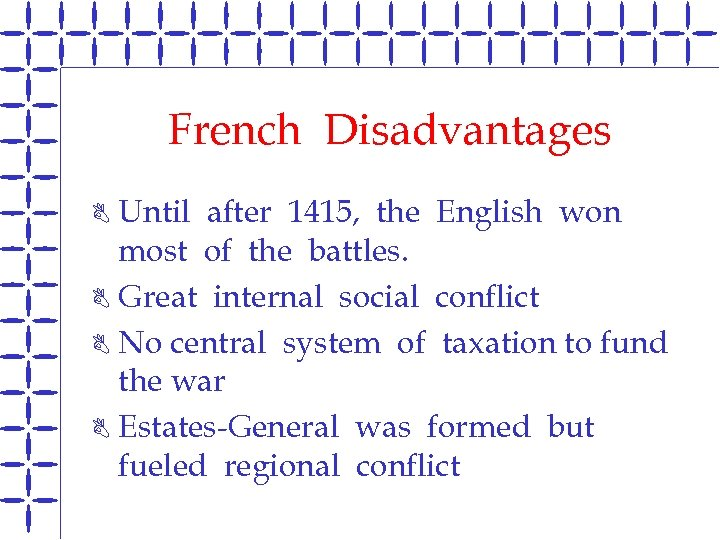 French Disadvantages Until after 1415, the English won most of the battles. B Great