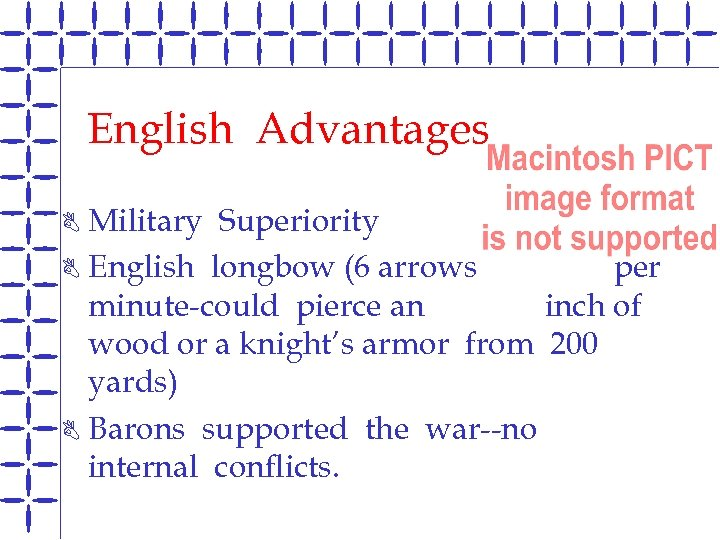 English Advantages Military Superiority B English longbow (6 arrows per minute-could pierce an inch