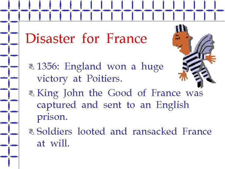 Disaster for France 1356: England won a huge victory at Poitiers. B King John