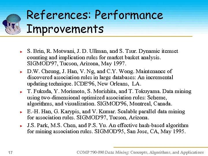 References: Performance Improvements S. Brin, R. Motwani, J. D. Ullman, and S. Tsur. Dynamic