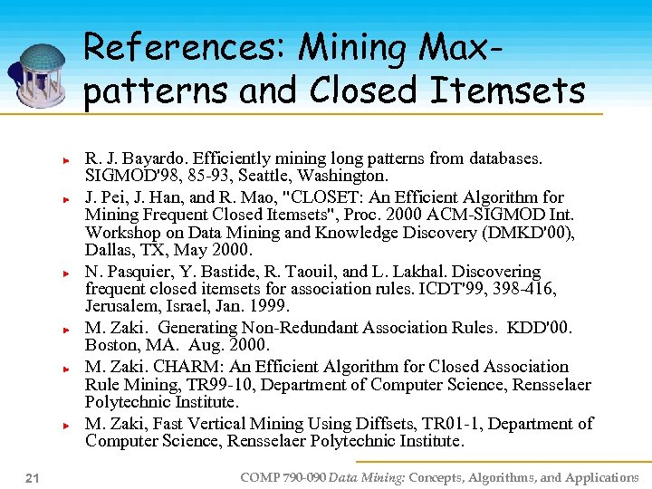References: Mining Maxpatterns and Closed Itemsets R. J. Bayardo. Efficiently mining long patterns from