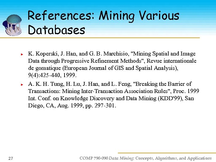 References: Mining Various Databases K. Koperski, J. Han, and G. B. Marchisio,