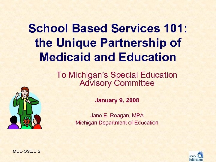 School Based Services 101: the Unique Partnership of Medicaid and Education To Michigan's Special