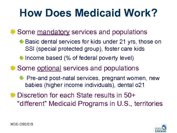 How Does Medicaid Work? Some mandatory services and populations Basic dental services for kids