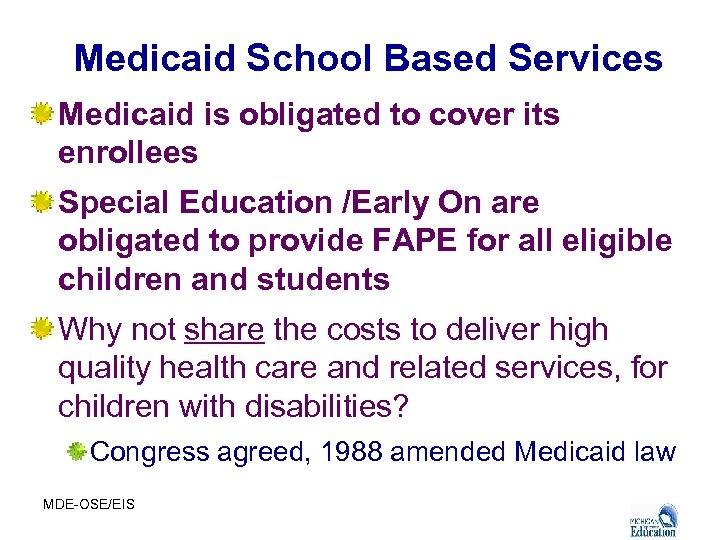 Medicaid School Based Services Medicaid is obligated to cover its enrollees Special Education /Early