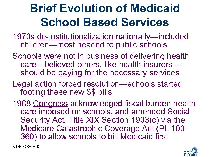 Brief Evolution of Medicaid School Based Services 1970 s de-institutionalization nationally—included children—most headed to