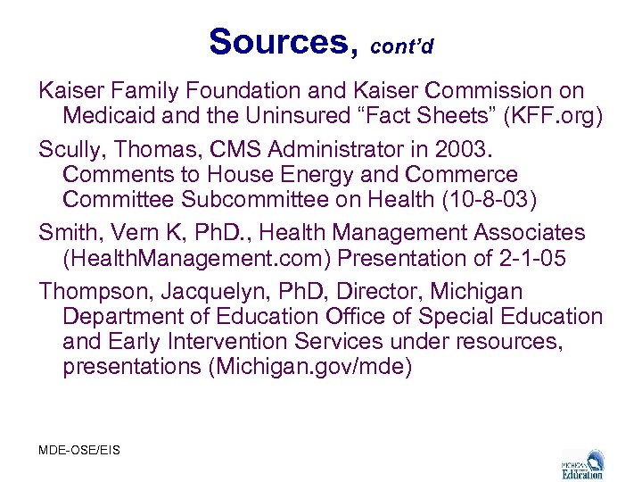 """Sources, cont'd Kaiser Family Foundation and Kaiser Commission on Medicaid and the Uninsured """"Fact"""