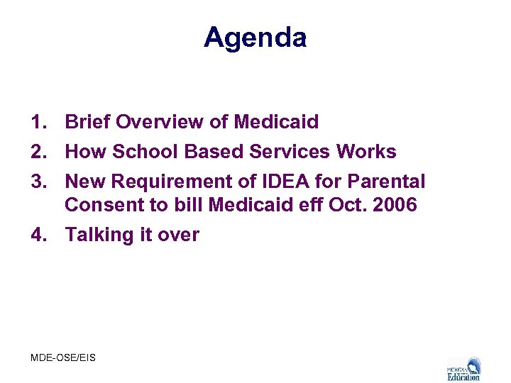 Agenda 1. Brief Overview of Medicaid 2. How School Based Services Works 3. New