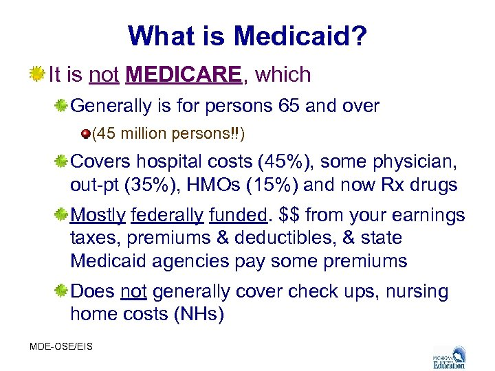 What is Medicaid? It is not MEDICARE, which Generally is for persons 65 and