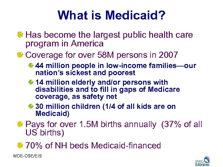 What is Medicaid? Has become the largest public health care program in America Coverage