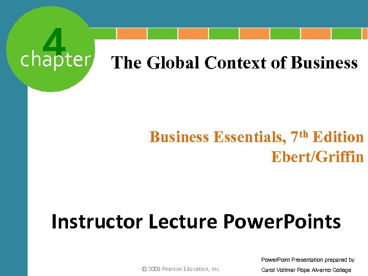 4 chapter The Global Context of Business Essentials, 7 th Edition Ebert/Griffin Instructor Lecture