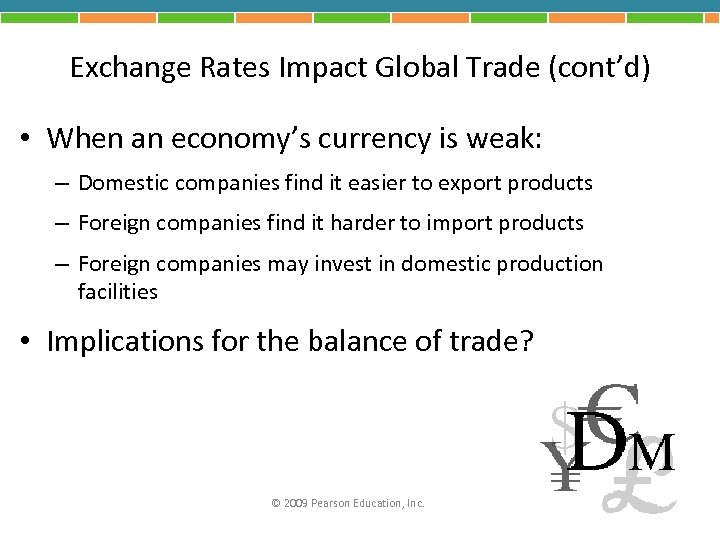 Exchange Rates Impact Global Trade (cont'd) • When an economy's currency is weak: –