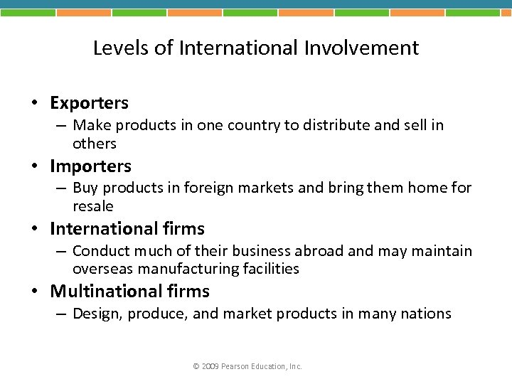 Levels of International Involvement • Exporters – Make products in one country to distribute
