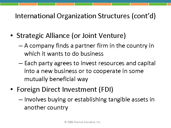 International Organization Structures (cont'd) • Strategic Alliance (or Joint Venture) – A company finds