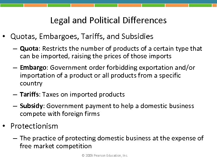Legal and Political Differences • Quotas, Embargoes, Tariffs, and Subsidies – Quota: Restricts the