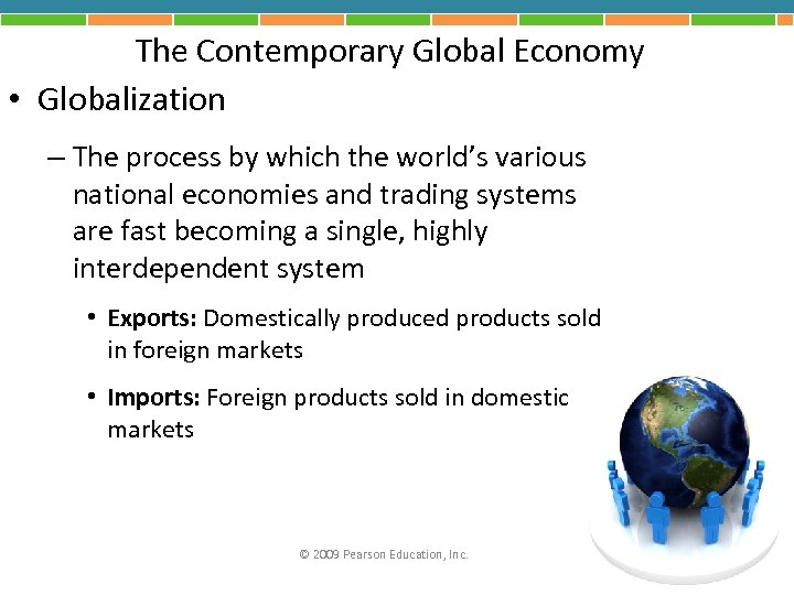 The Contemporary Global Economy • Globalization – The process by which the world's various