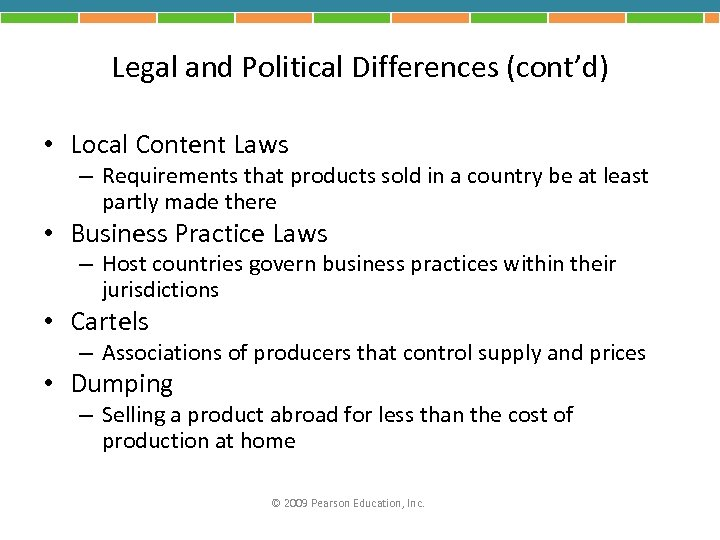 Legal and Political Differences (cont'd) • Local Content Laws – Requirements that products sold