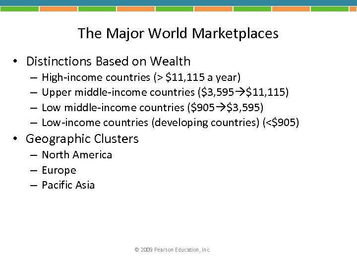 The Major World Marketplaces • Distinctions Based on Wealth – – High-income countries (>