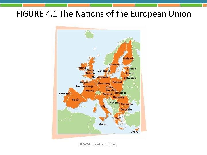 FIGURE 4. 1 The Nations of the European Union © 2009 Pearson Education, Inc.