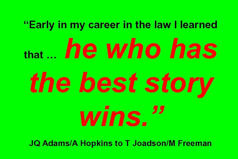"""Early in my career in the law I learned he who has the best"