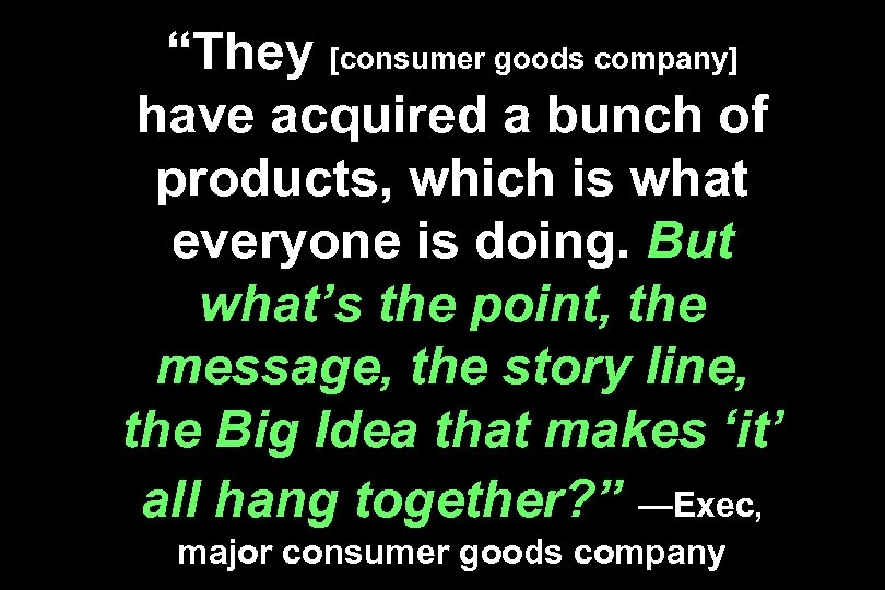 """They [consumer goods company] have acquired a bunch of products, which is what everyone"