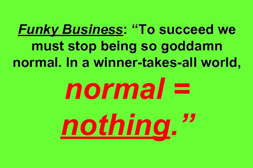 "Funky Business: ""To succeed we must stop being so goddamn normal. In a winner-takes-all"